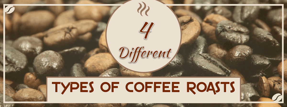4 Different Types of Coffee Roasts