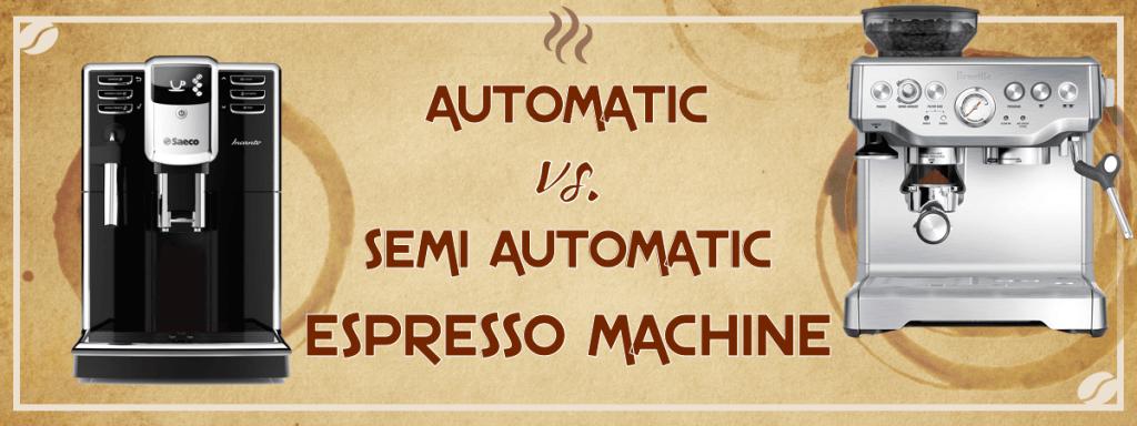 Automatic vs Semi Automatic Espresso Machine whats difference