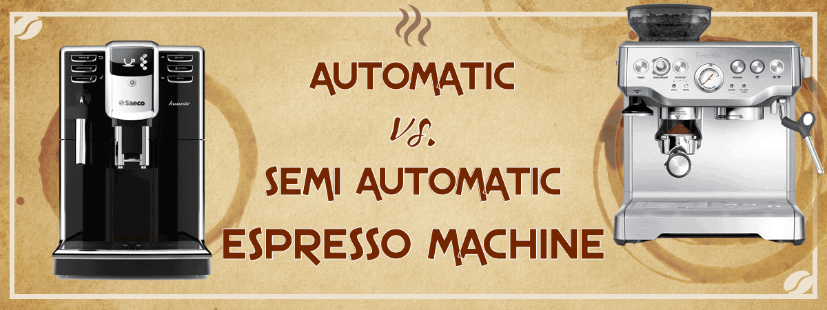 Automatic vs Semi Automatic Espresso Machine whats difference