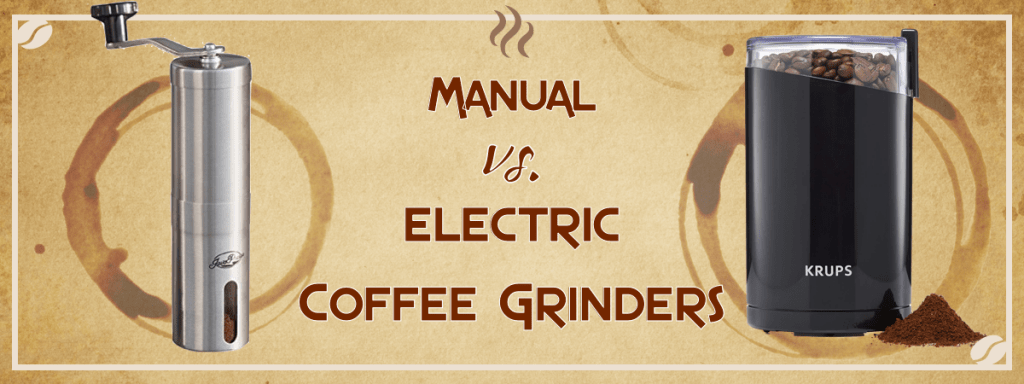 Manual vs Electric Coffee Grinders - Which is Right for You