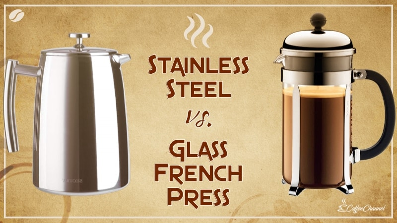 Stainless Steel vs Glass French Press